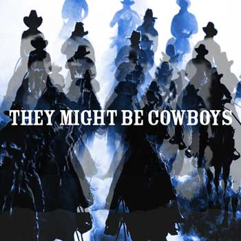 They Might Be Cowboys